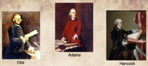 James Otis, Sam Adams, John Hancock